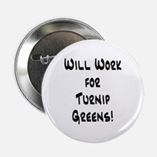 """Will Work for Turnip Greens! 2.25"""" Button"""