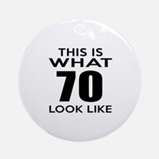 This Is What 70 Look Like Round Ornament