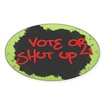 Vote or Shut Up Oval Bumper Sticker
