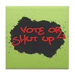 Vote or Shut Up Tile Drink Coaster