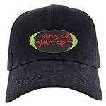 Vote or Shut Up Baseball Cap (Black)