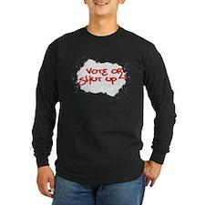 Vote or Shut Up Long Sleeve T-Shirt (Dark)