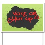 Vote or Shut Up Yard Sign
