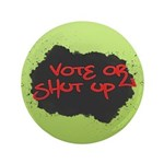 Vote or Shut Up Large Buttons (100 pk)