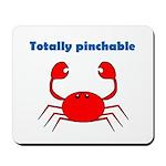 TOTALLY PINCHABLE Mousepad