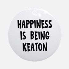 Happiness is being Keaton Ornament (Round)