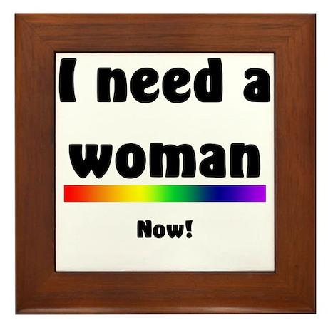 I Need a Woman Framed Tile