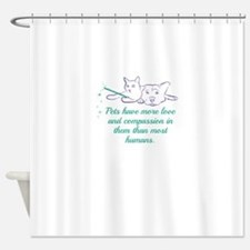Pets have more love and compassion Shower Curtain