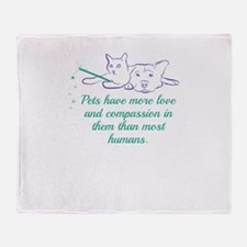 Pets have more love and compassion i Throw Blanket