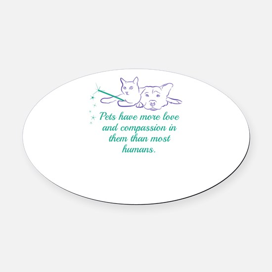 Pets have more love and compassion Oval Car Magnet