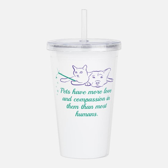 Pets have more love an Acrylic Double-wall Tumbler