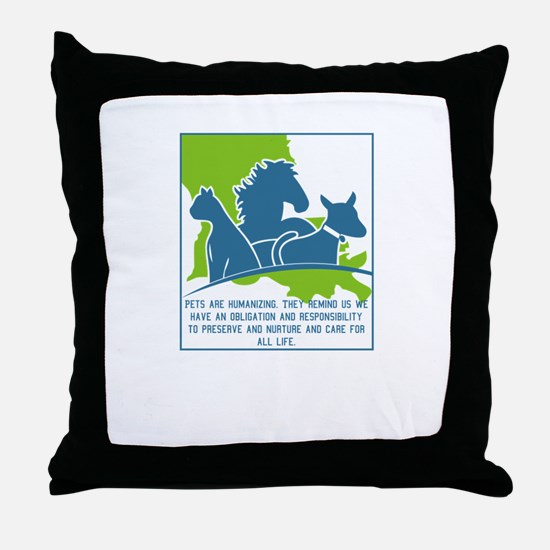Pets are humanizing. They remind us w Throw Pillow