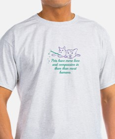 Pets have more love and compassion in them T-Shirt