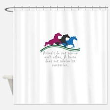 Animals do not admire each other. A Shower Curtain