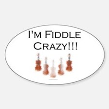 I'm Fiddle Crazy!!! Oval Decal