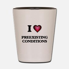 I Love Preexisting Conditions Shot Glass