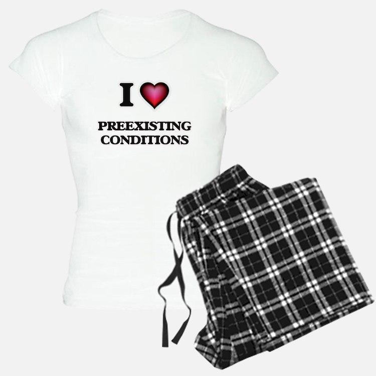 I Love Preexisting Conditio pajamas