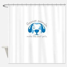 rescue animals, make the best pets Shower Curtain