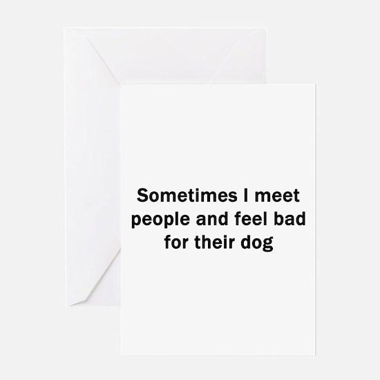 Sometimes I Meet People Greeting Card