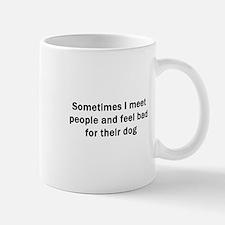Sometimes I Meet People Mug