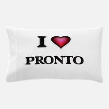 I Love Pronto Pillow Case