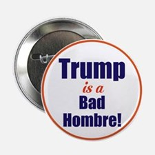 "Donald trump is a bad hombre 2.25"" Button"
