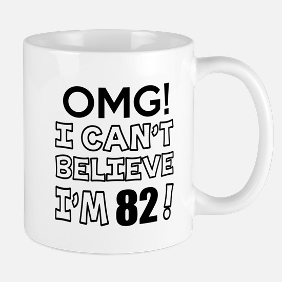 Omg I Can Not Believe I Am 82 Mug