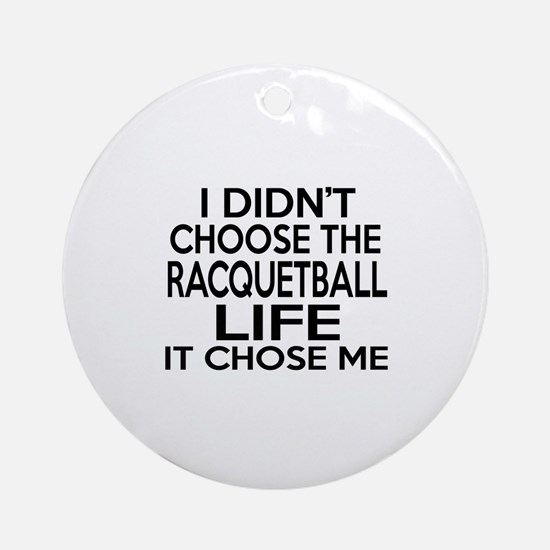 Racquetball It Chose Me Round Ornament