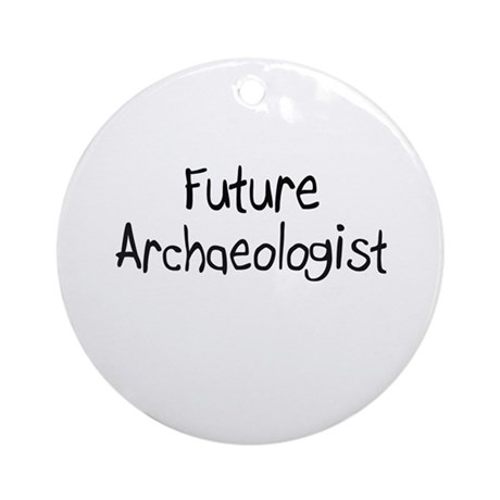 Future Archaeologist Ornament (Round)