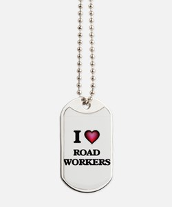 I Love Road Workers Dog Tags