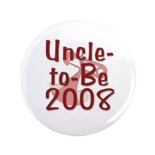 """Uncle-to-Be 2008 3.5"""" Button"""