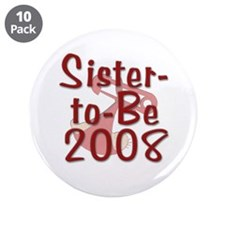 """Sister-to-Be 2008 3.5"""" Button (10 pack)"""