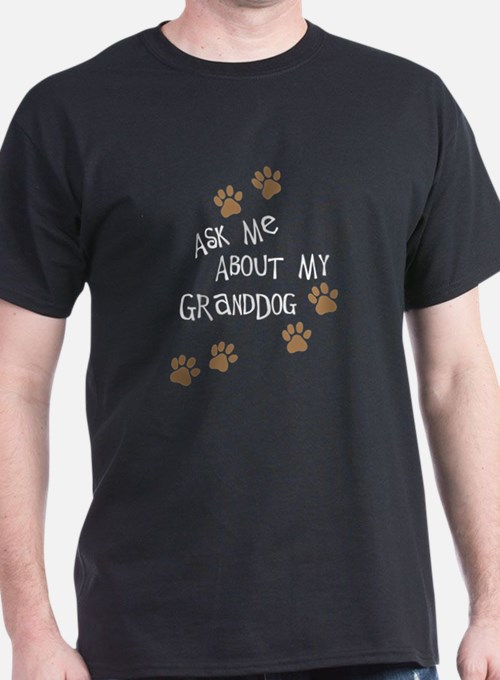 Ask Me About My Granddog T-Shirt