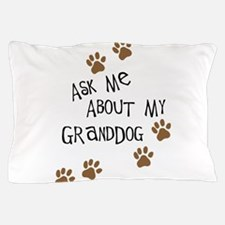 Ask Me About My Granddog Pillow Case