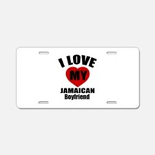 I Love My Jamaica Boyfriend Aluminum License Plate