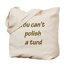 You can't polish a turd Tote Bag