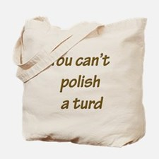 You can't polish a turd Tote Bag