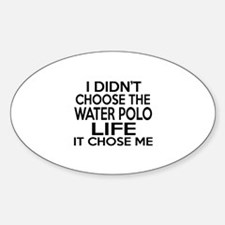 Water Polo It Chose Me Sticker (Oval)