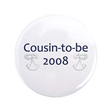 "Cousin-to-Be 2008 3.5"" Button"