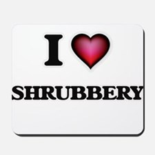 I Love Shrubbery Mousepad