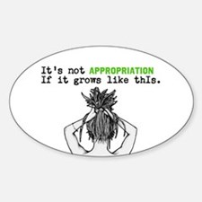 Its not APPROPRIATION if it grows like this. Stick