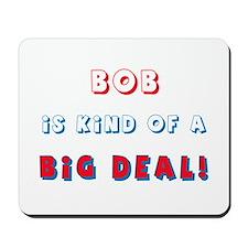 Bob is Kind of a Big Deal Mousepad