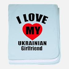 I Love My Ukraine Girlfriend baby blanket