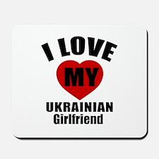I Love My Ukraine Girlfriend Mousepad