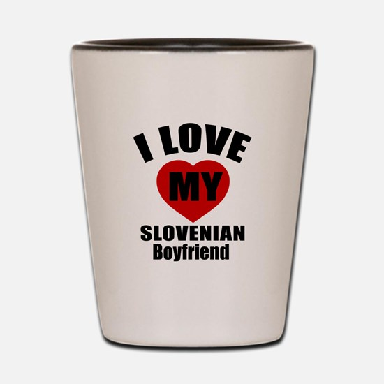 I Love My Slovenia Boyfriend Shot Glass