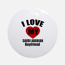 I Love My Saudi Arabia Boyfriend Round Ornament
