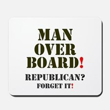 MAN OVERBOARD - REPUBLICAN - FORGET IT! Mousepad