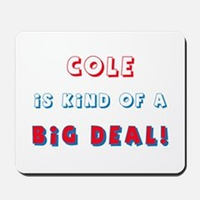 Cole Is Kind of a Big Deal Mousepad