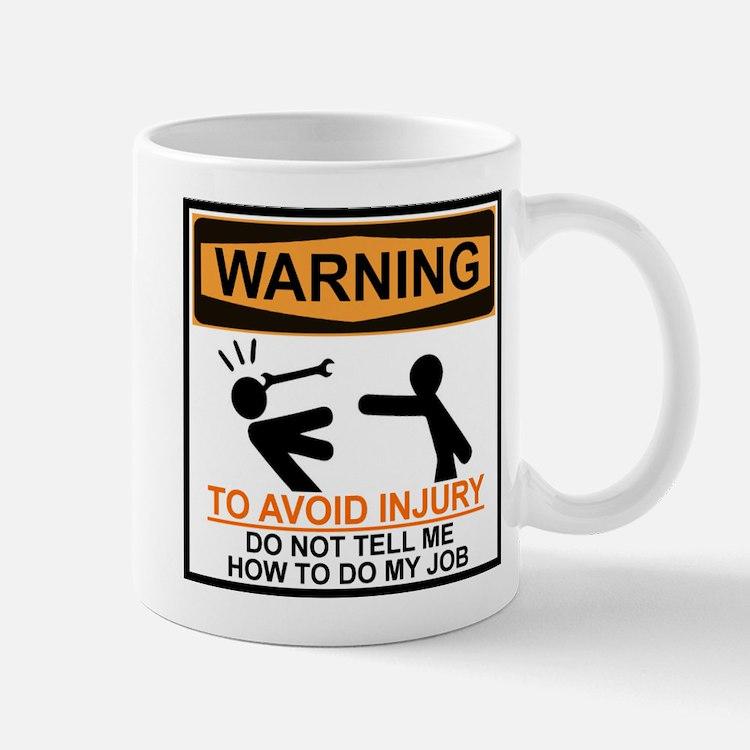 DO NOT TELL ME HOW TO DO MY JOB Mugs