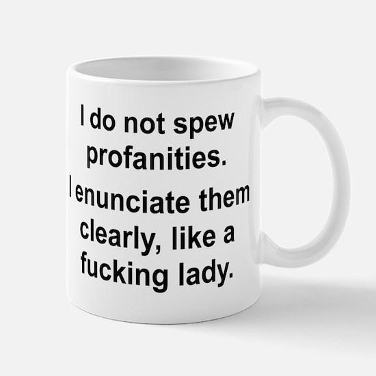 I DO NOT SPEW PROFANITIES... Mugs